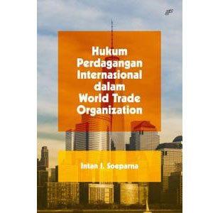 Hukum Perdagangan Internasional dalam World TradeOrganization