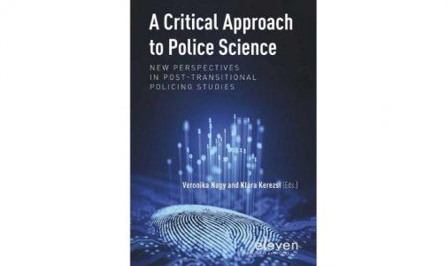 A Critical Approach to Police Science (Editors: Veronika Nagy an Klara Kerezsi)